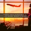 When this Pandemic is all over! What next?