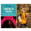 Camping in Nigeria; how to plan, what to pack and where to camp.